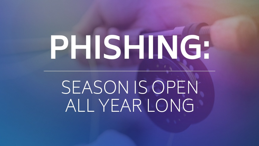 Phishing: Season is Open All Year Long