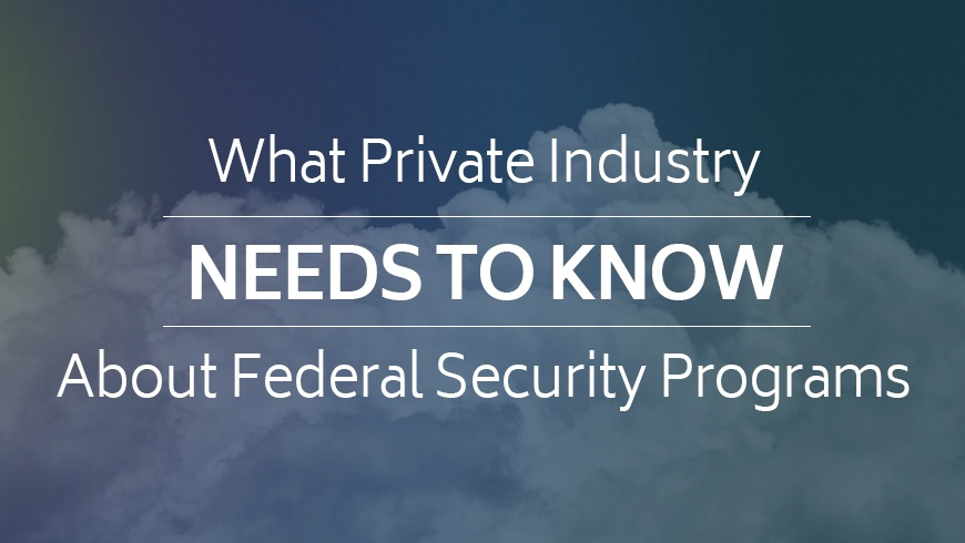 What Private Industry Needs to Know About Federal Security Programs
